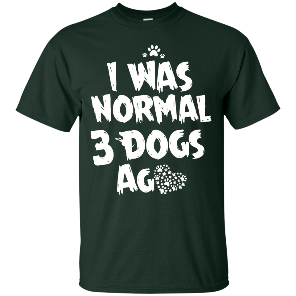 I Was Normal 3 Dogs Ago Shirt Gift Hight Quality