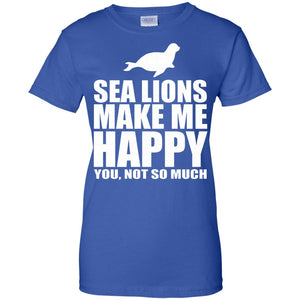 Sea Lions Make Me Happy Funny Animal Gift T-Shirt
