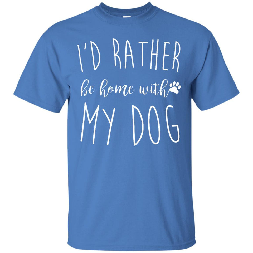 I'd Rather Be Home With My Dog T Shirt, Funny Pet T Gift