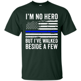 Thin Blue Line I'm No Hero But I Walked Beside A Few t shirt