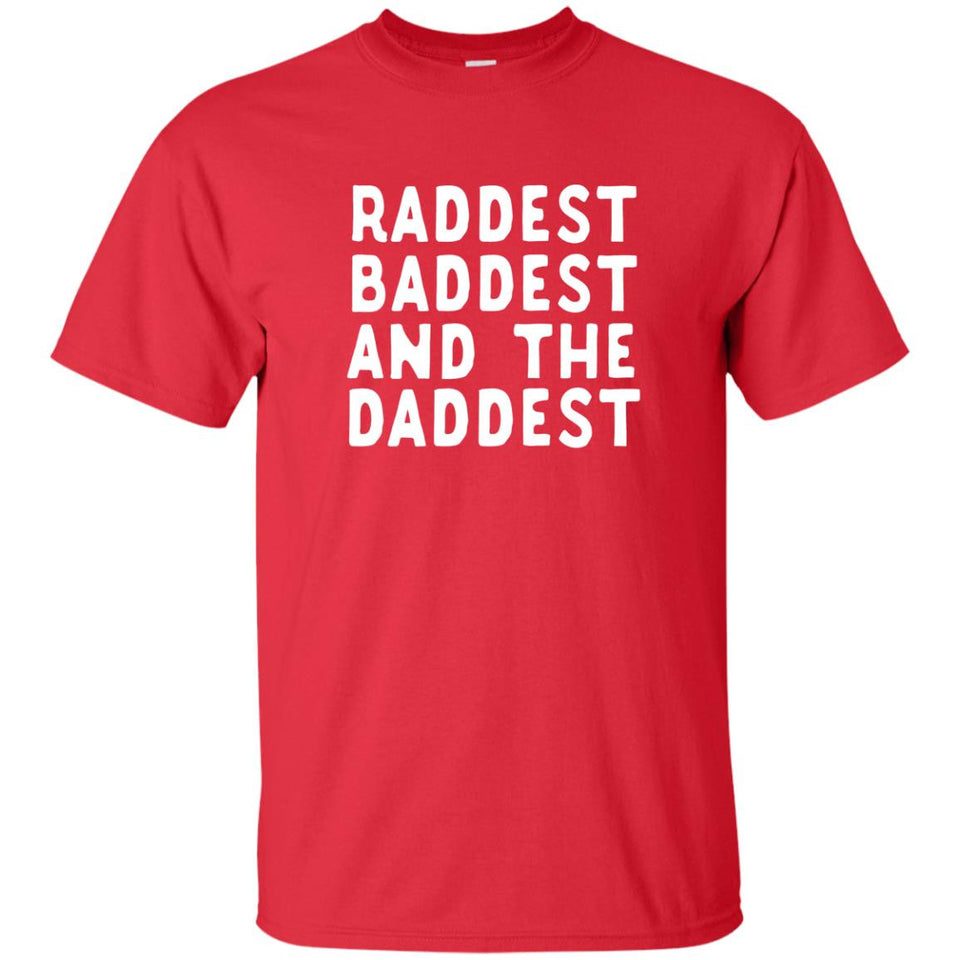 Raddest Baddest And Daddest Funny Dad T-shirt Father's Day