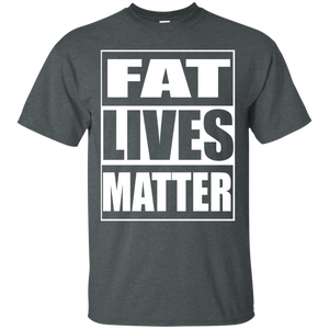 Fat Lives Matter T-Shirt - Newmeup