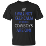 I Will Not Keep Calm When The Cowboys Are On T-Shirt