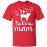 Crazy Bulldog Mom T-Shirt - Funny Dog Tee for Pet Parents - Newmeup