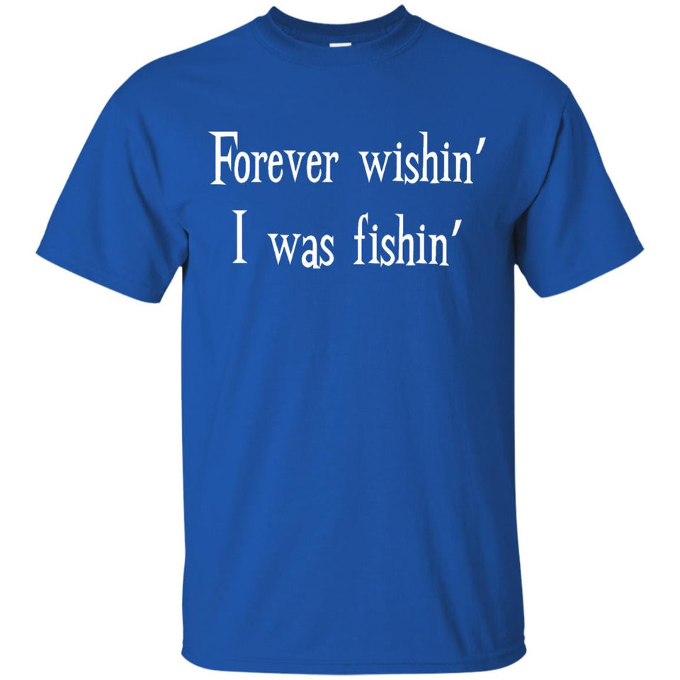 Forever Wishin' I was Fishin' Angler Fisherman T-Shirt
