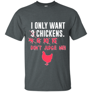 I Only Want 3 Chickens T-Shirt