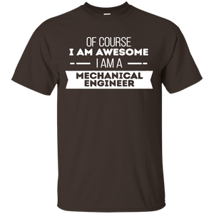 Of Course I Am Awesome I Am A Mechanical Engineer T-Shirt