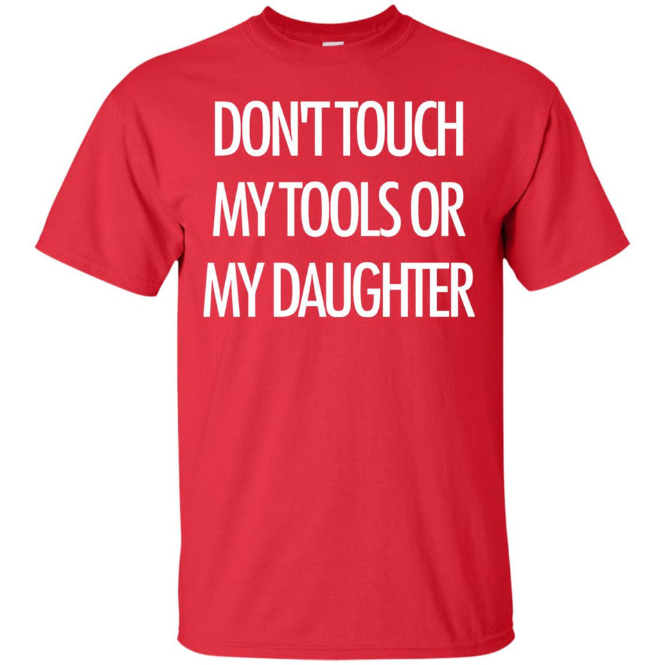 Men's Funny Don't Touch My Tools Or My Daughter Graphic Tee Shirt