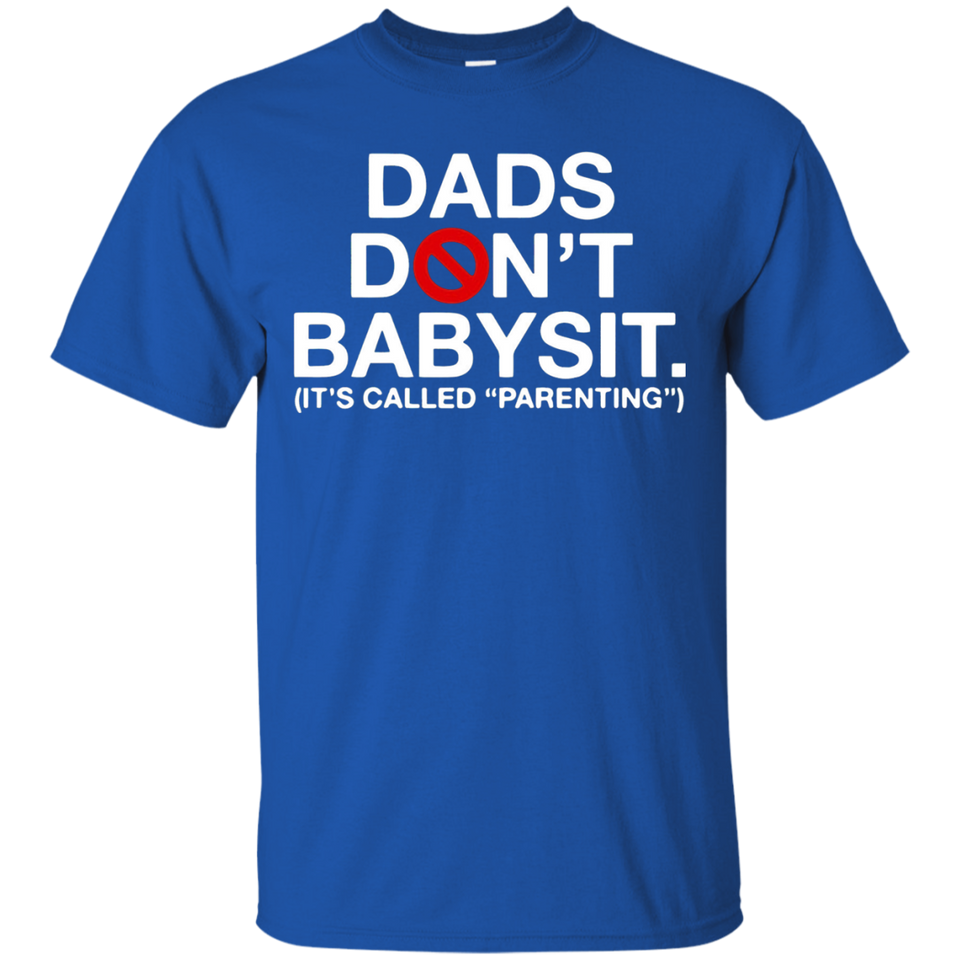 Mens Dads Dont Babysit T-Shirt Its Called Parenting Dad Tee