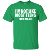 Not like most teens I'm in my 40s Funny Tshirt Birthday Gift