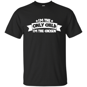 Men's I'm The Only Child I'm The Chosen Shirts