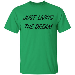 Just Living The Dream - Inspirational Quote T-Shirt