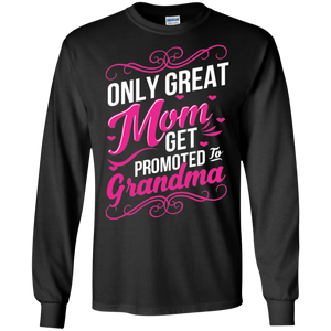 Only Great Moms Get Promoted to Grandma LS Sweatshirts