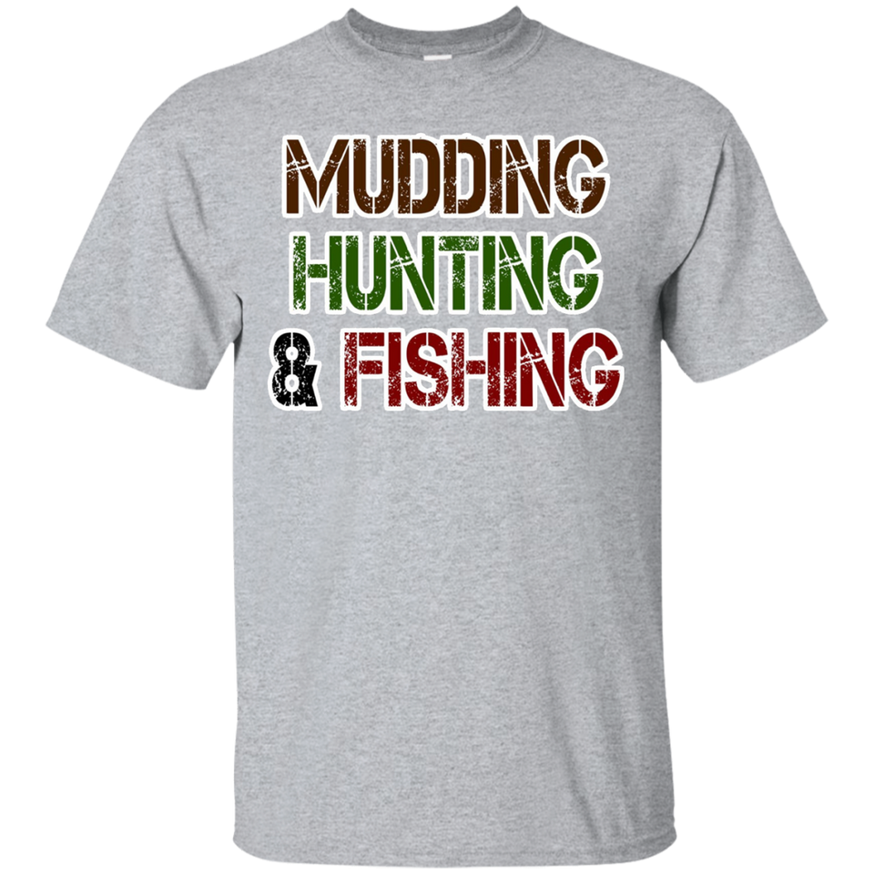 Mudding Hunting _ Fishing T-Shirt Funny Trucker Hunter Tee