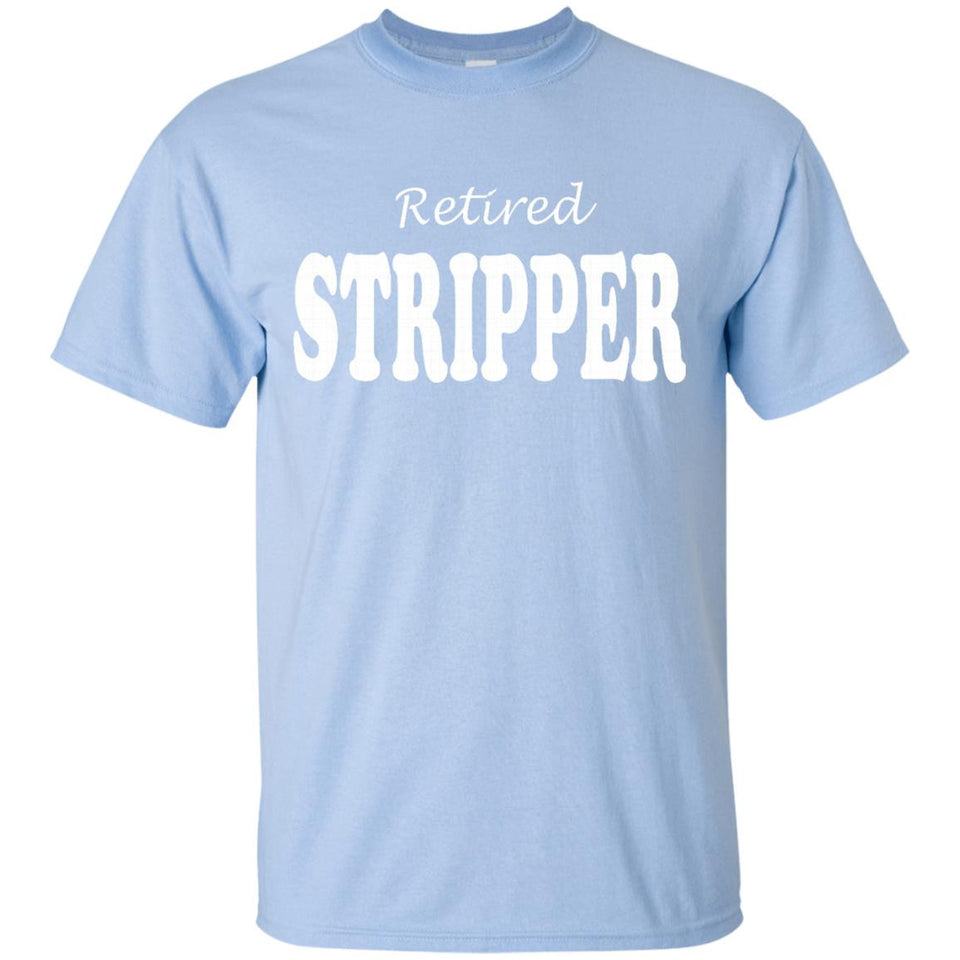 Retired Stripper T-Shirt - Funny T-Shirts for Adults