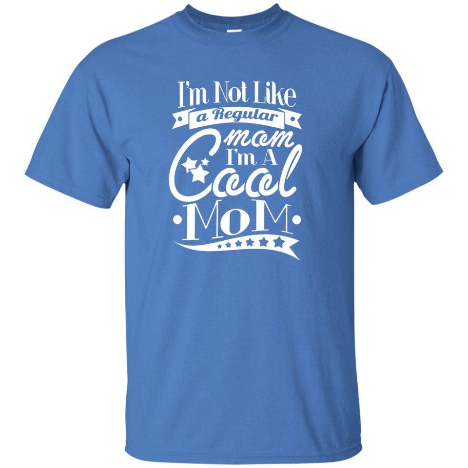 I'm Not Like A Regular Mom I'm A Cool Mom T Shirt