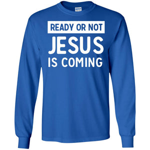 Ready or not Jesus is coming t-shirt