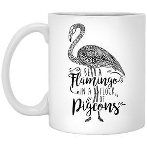 NewmeUP 11 Oz Coffee Mug Be a Flamingo in a Flock of Pigeons