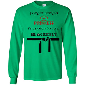 forget being a Princess I am going to be a black belt shirt