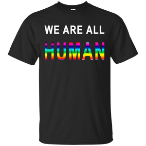 WE ARE ALL HUMAN LGBT SHIRT - PRIDE SHIRT - Newmeup