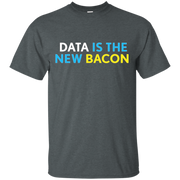 Data is the New Bacon T Shirt for Analysts Scientists NEW