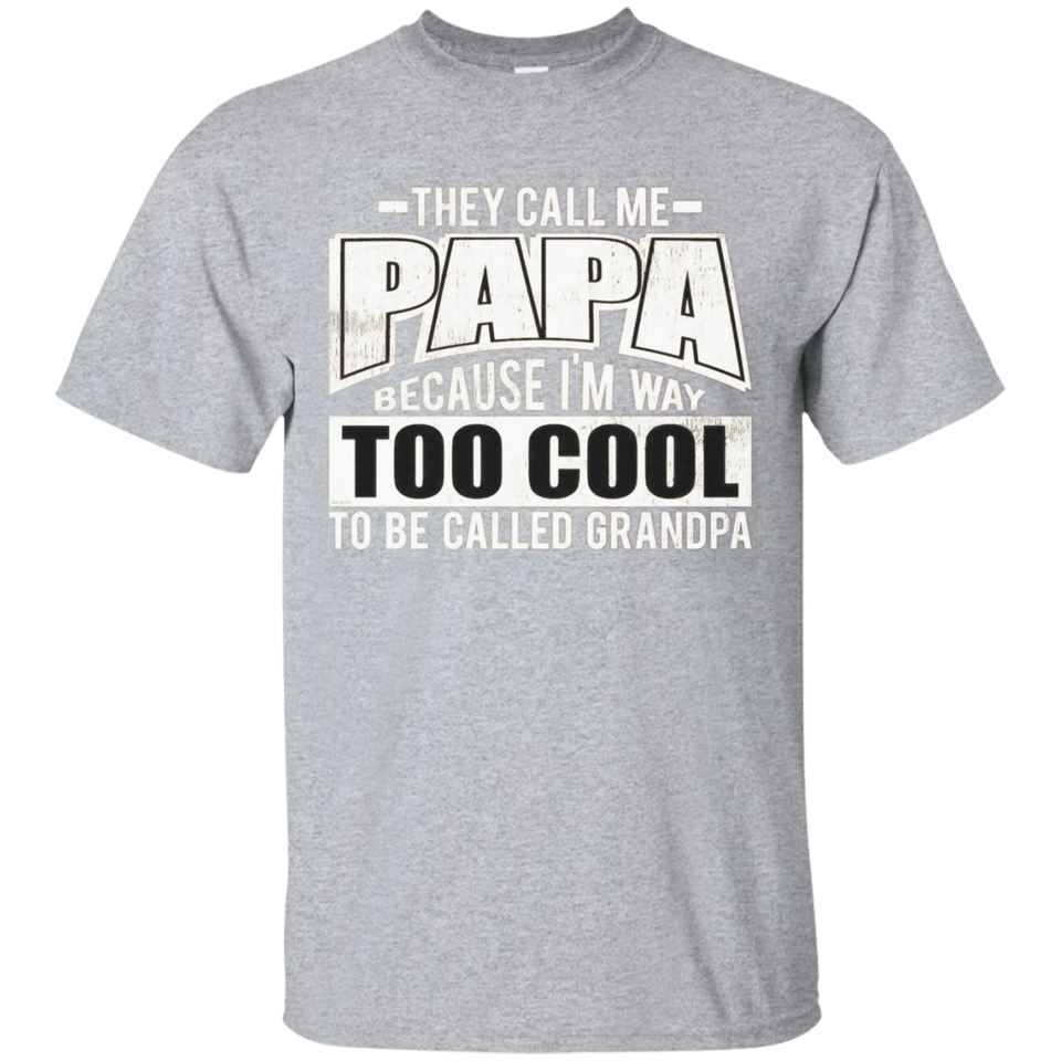 Men's They Call Me Papa Because I'm Way Too Cool T-Shirt