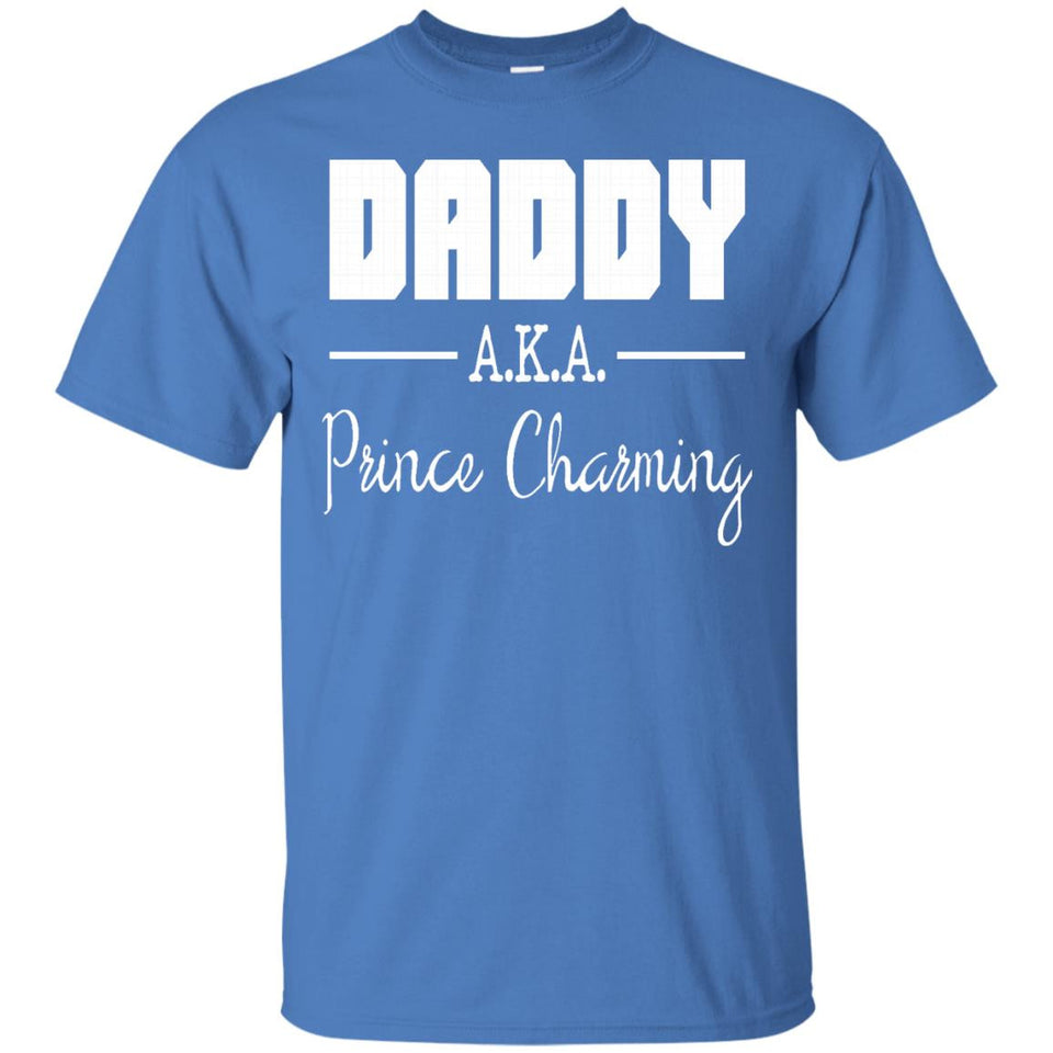 DADDY AKA PRINCE CHARMING T-SHIRT Funny Father's Day Gift - Newmeup