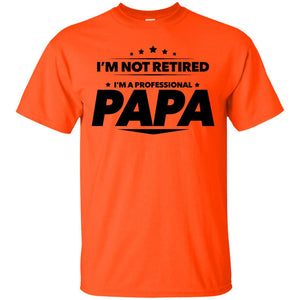 Men's I'm Not Retired, I'm a Professional Papa T Shirt - Gift Tee