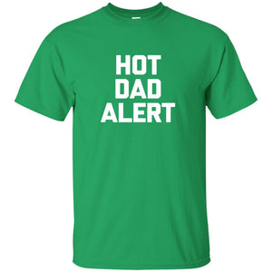 Hot Dad Alert T-Shirt funny saying sarcastic novelty humor