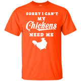Sorry I Can't My Chickens Need Me Love Chicken T Shirt Tee