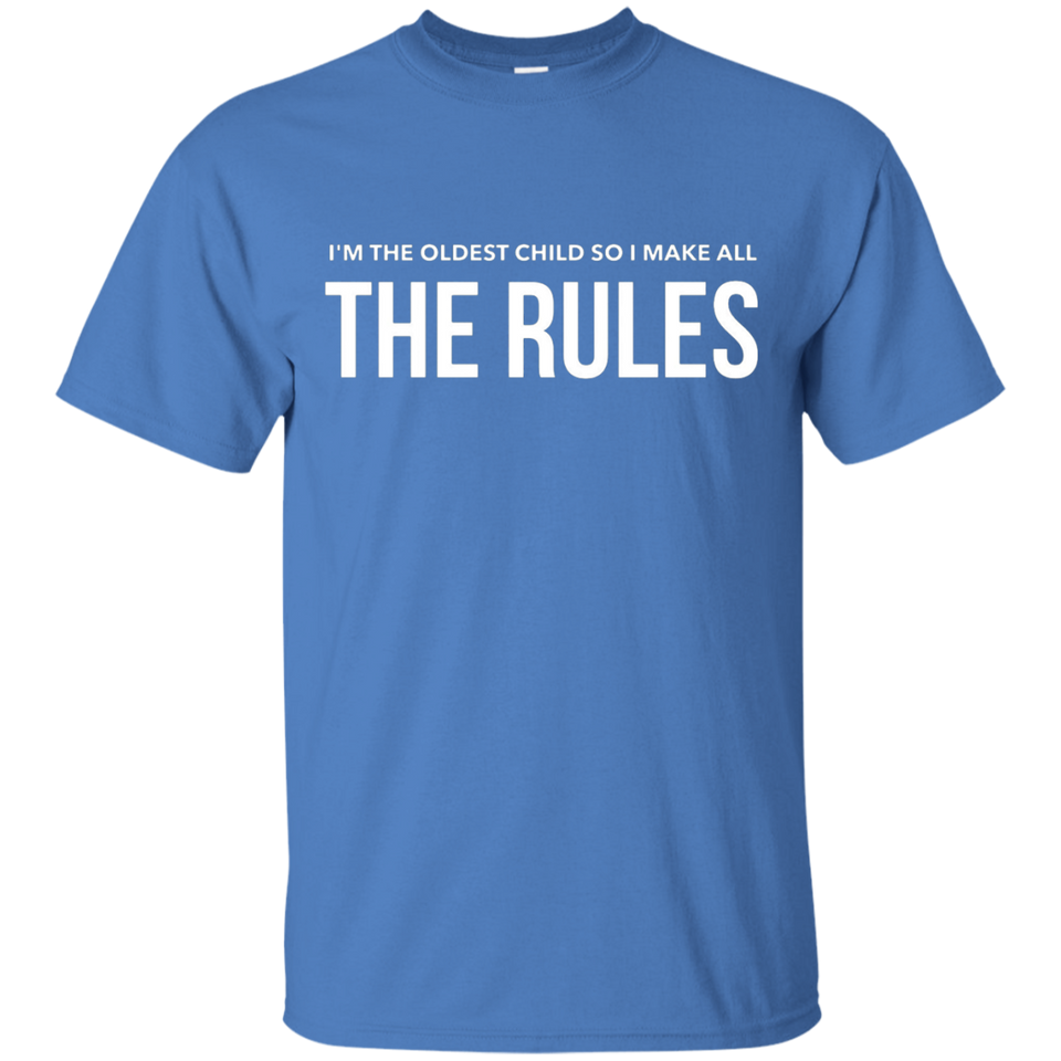 Im the oldest child so I make all the rules funny t-shirt