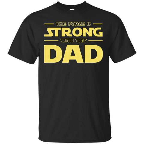 The force is strong with this dad T-shirt