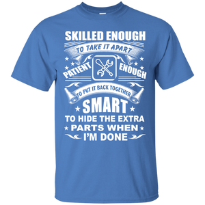 Skilled Enough To Take It Apart Mechanic T Shirt
