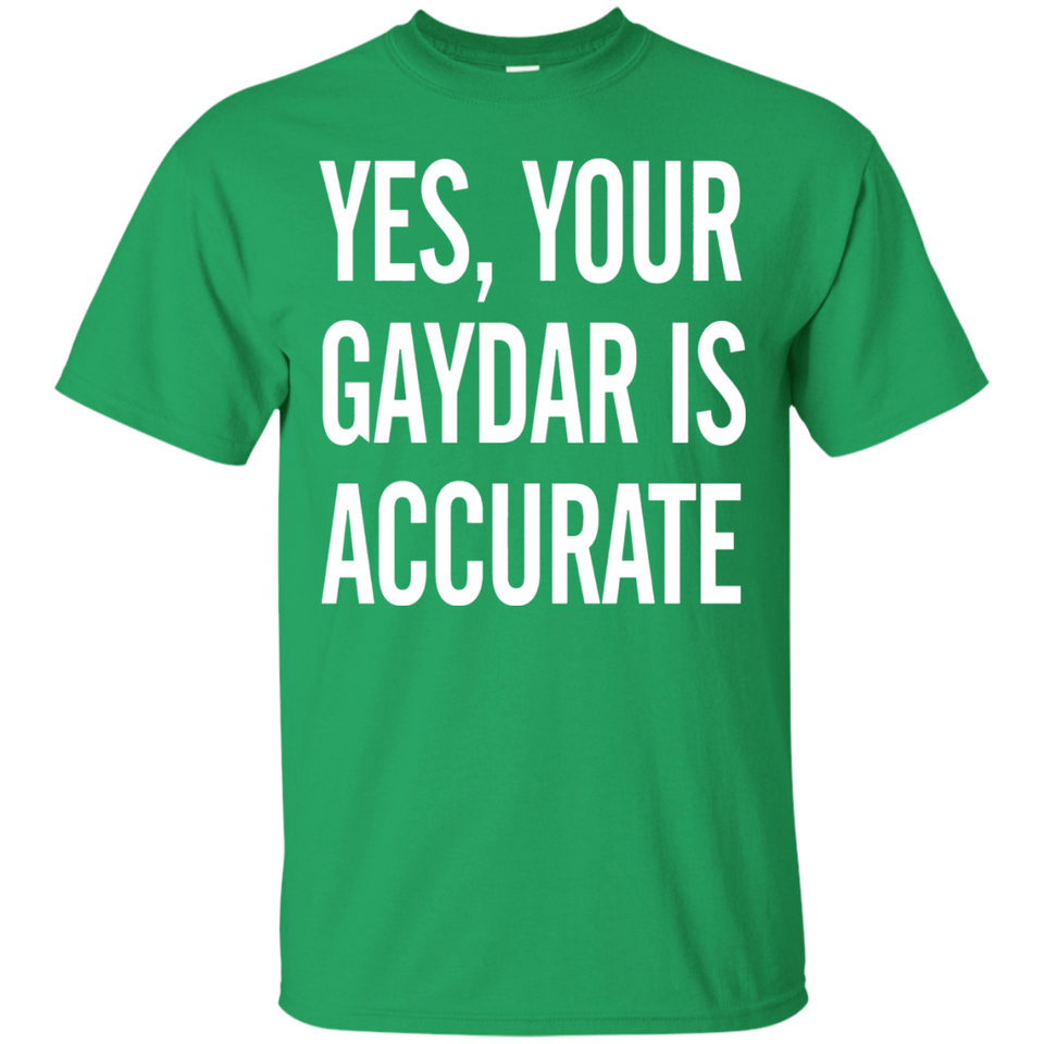 Yes Your Gaydar Is Accurate Funny Gay LGBT Shirt - Newmeup