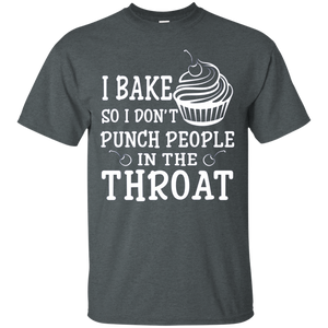 I Bake So I Dont Punch People In The Throat Tee Shirt