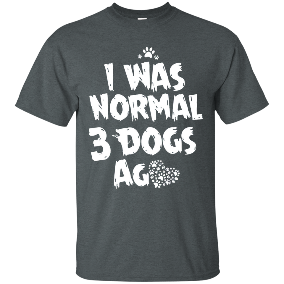 I Was Normal 3 Dogs Ago Shirt