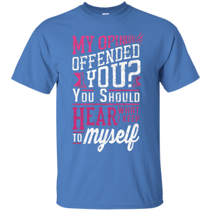 My Opinion Offended You T Shirt Cool Shirt