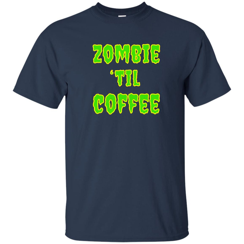 Zombie Til Coffee T-Shirt - Apocalypse Of Coffee Zombies - Newmeup