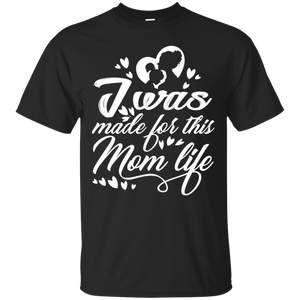 Mom Day I Was Made For This Mother Life Tee Shirt Design