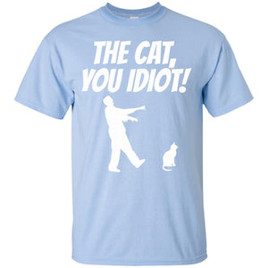 Men's The Cat You Idiot! ~ Funny Graphic T-shirt