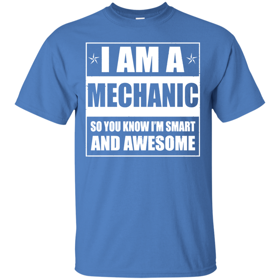 I'm A Mechanic T-shirt So You Know I'm Smart And Awesome