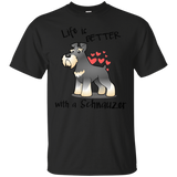 Lifes Better with a schnauzer T-Shirt