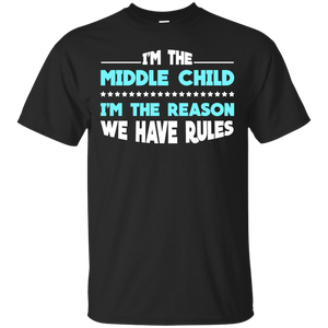 Men's I'm The Middle Child I'm The Reason We Have Rules-my Family