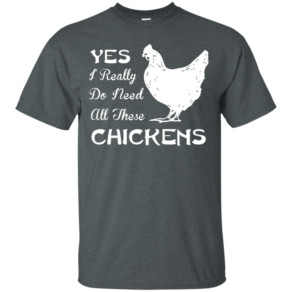 Yes I Really Do Need All These Chickens T Shirt - Newmeup