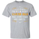 Mens I Never Dreamed Id be a Super Sexy Cheer Dad But Here I Am Killing It T-Shirt Cheer Dad Shirt