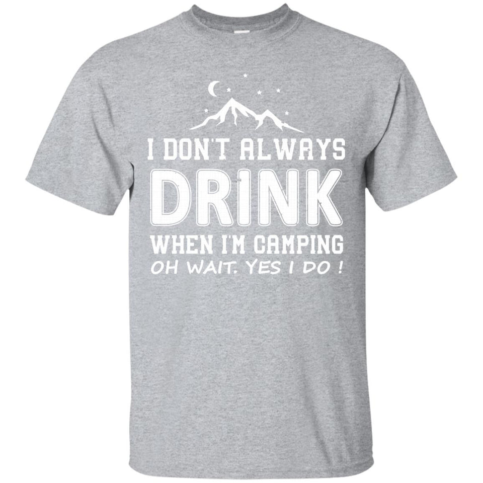 I Don't Always Drink When I'm Camping T-Shirt