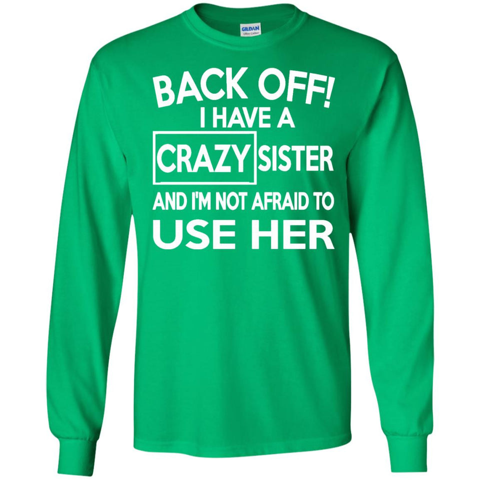 Back Off I Have A Crazy Sister And I'm Not Afraid To Use Her - Newmeup