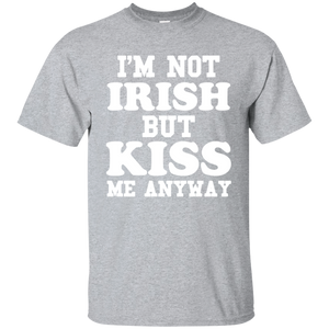 I'm Not Irish But Kiss Me Anyway - St Patrick's Day Shirt