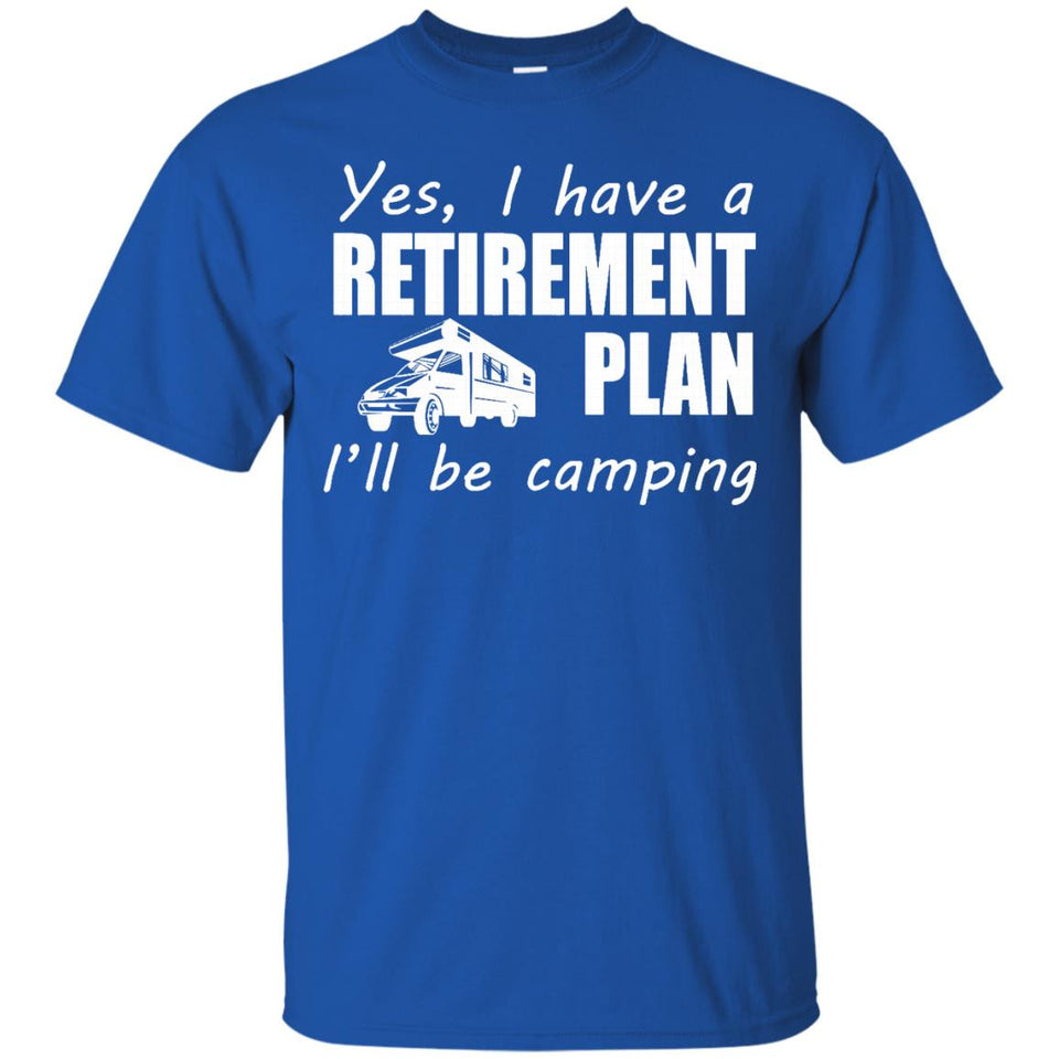 Yes I Have A Retirement Plan I'll Be Camping Summer Love Gift RV T-Shirt - Newmeup