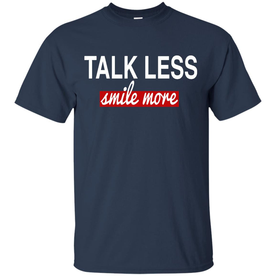 Talk Less Smile More T Shirt